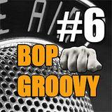 bop groovy radio show #06