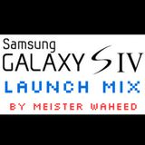 Mesiter Waheed : Mix for Samsung Galaxy S4 launch