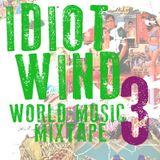 Idiot Wind World Music Mixtape #3