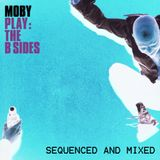 Moby Play and B Sides Sequenced and Mixed