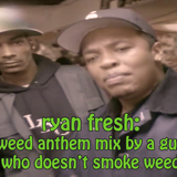 Weed Anthem Mix by a Guy Who Doesn't Smoke Weed