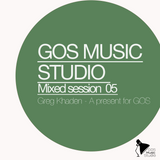 GOS MUSIC STUDIO MIXED SESSION 05 - A present for GOS mixed by GREG KHADEN