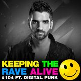 Keeping The Rave Alive Episode 104 featuring Digital Punk