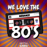 WE LOVE THE 80'S MEGAMIX