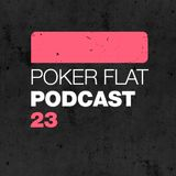 Poker Flat Podcast #23