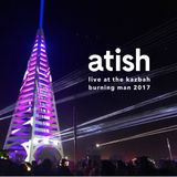 atish - LIVE at The Kazbah, Burning Man 2017