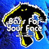 Dave Remix - Bass For Your Face