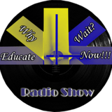 Why Wait? Educate Now! Radio Show w/ special guest: Melanin Reigns