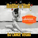DJ LANCE VEGAS - Rattle'n'Roll Radio Show #7 - Summer Special