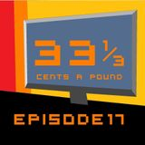 33 1/3 Cents A Pound Ep. 17