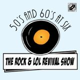50's and 60's at six, the rock en LOL revival show week 41