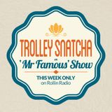 ROLLIN RADIO – 'Mr Famous' Show pres. Best of Trolley Snatcha