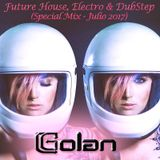 DJ Golan - SPECIAL MIX Julio 2017 (Future House Electro & DubStep)