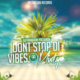DONT STOP DI VIBES MIXTAPE DJFYAHBOOM