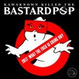 Kawaknown Killed The BASTARD POP