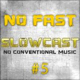 NO FAST Pres. SLOWCAST #5 - No Conventional Music