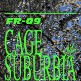 FR09 – Cage Suburbia