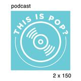 This Is Pop? 2x150 (27 giugno 2018)