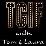 """TGIF - with Tom & Laura"" ~ DJ CHAUNCEY D vs DJ TOM RAGÚ ~ Episode 82 (Air Date: 1/27/2017)"