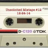 Unsolicited Mixtape #12 (12-24-14)