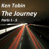 Ken Tobin - The Journey Parts 1 to 5