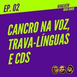 Episódio #02 | Cancro na voz, Trava-línguas e CDS