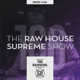 The RAW HOUSE SUPREME Show - #166 Hosted by The Rawsoul