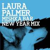 Mishka Bar New Year 2012 Mixes — Laura Palmer