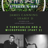James Canning + Sharif D - 2 Turntables and a Microphone (Part 2) Live @ Garden Kitchen & Bar