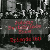 The Johnny Switchblade Show #160