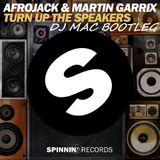 DJ MAC VS AFROJACK VS MARTIN GARRIX TURN UP THE SPEAKERS BOOTLEG.