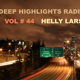 Deep Highlights Radioshow Vol. # 44 by Helly Larson