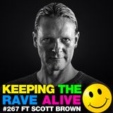 Keeping The Rave Alive Episode 267 featuring Scott Brown