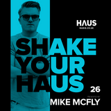 Shake Your Haus ep. 26 - Guest mix by Mike McFly presented by RICO