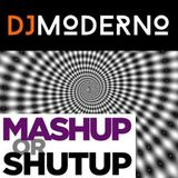 """MASH-UP OR SHUT UP""  Dj Moderno"