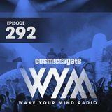 Cosmic Gate - WAKE YOUR MIND Radio Episode 292