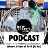 Raw Select Music Podcast Episode 2: Best of 2019 (So Far)
