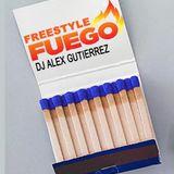 Freestyle Fuego !! DJ Alex Gutierrez