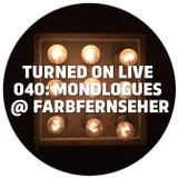 Turned On Live 040: Monologues @ Farbfernseher