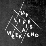 Zoom Sur - My Life Is A Week-End