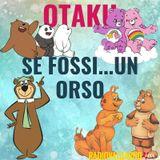 Otaku - Se fossi un orso