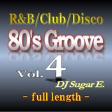 80's Groove Vol.4 (full length): R&B/Club/Disco - DJ Sugar E.