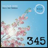 Chill Out Session 345 (including: KILN Special Mix)