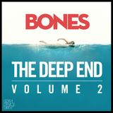 "///Bones Presents ""THE DEEP END"" Vol.2"