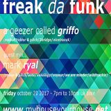 FREAK DA FUNK with GRIFFO & GUEST MIX MARK RYAL - OCT 20TH 2017