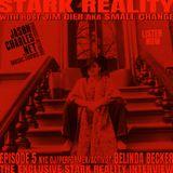STARK REALITY WITH JIM DIER AKA SMALL CHANGE EPISODE 5 GUEST DJ BELINDA BECKER
