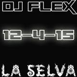 DJ Flex Live at LA SELVA 12-4-15