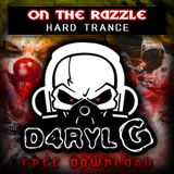 D4RYL-G - HARD TRANCE - ON THE RAZZLE