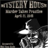 Mystery House - Murder Takes Practice (04-21-46)