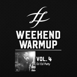 #WeekendWarmup Vol. 4 - DJ Ed Petty